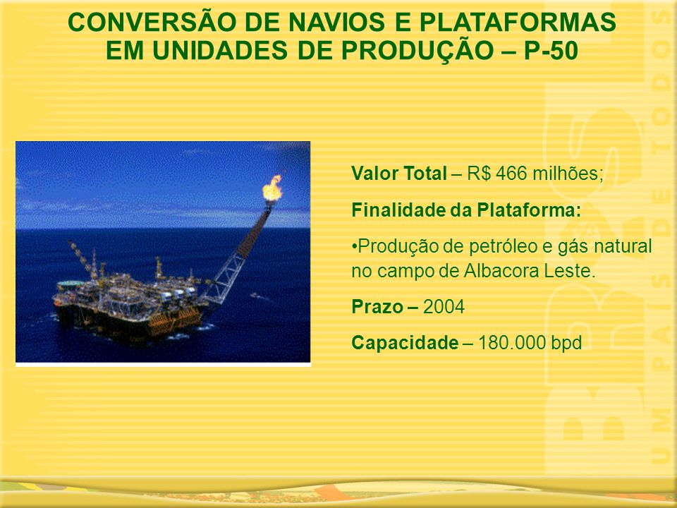 CONVERSÃO DE NAVIOS E PLATAFORMAS EM UNIDADES DE PRODUÇÃO – P-50