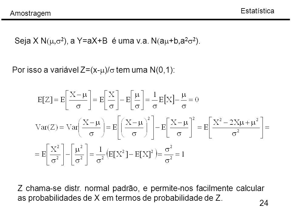 Seja X N(m,s2), a Y=aX+B é uma v.a. N(am+b,a2s2).