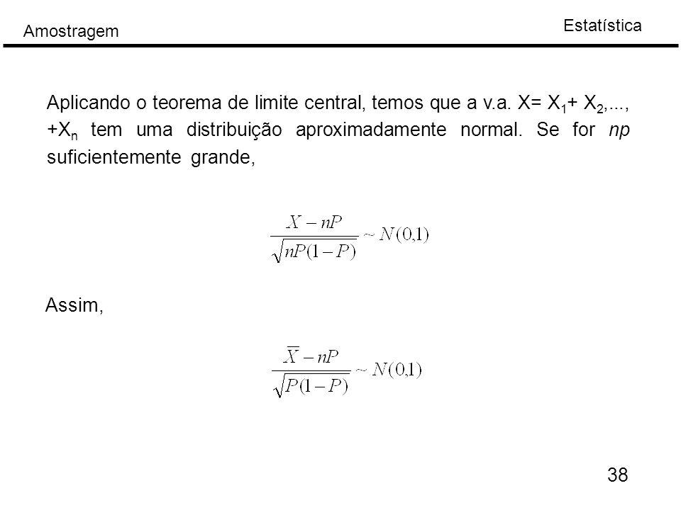 Aplicando o teorema de limite central, temos que a v. a. X= X1+ X2,