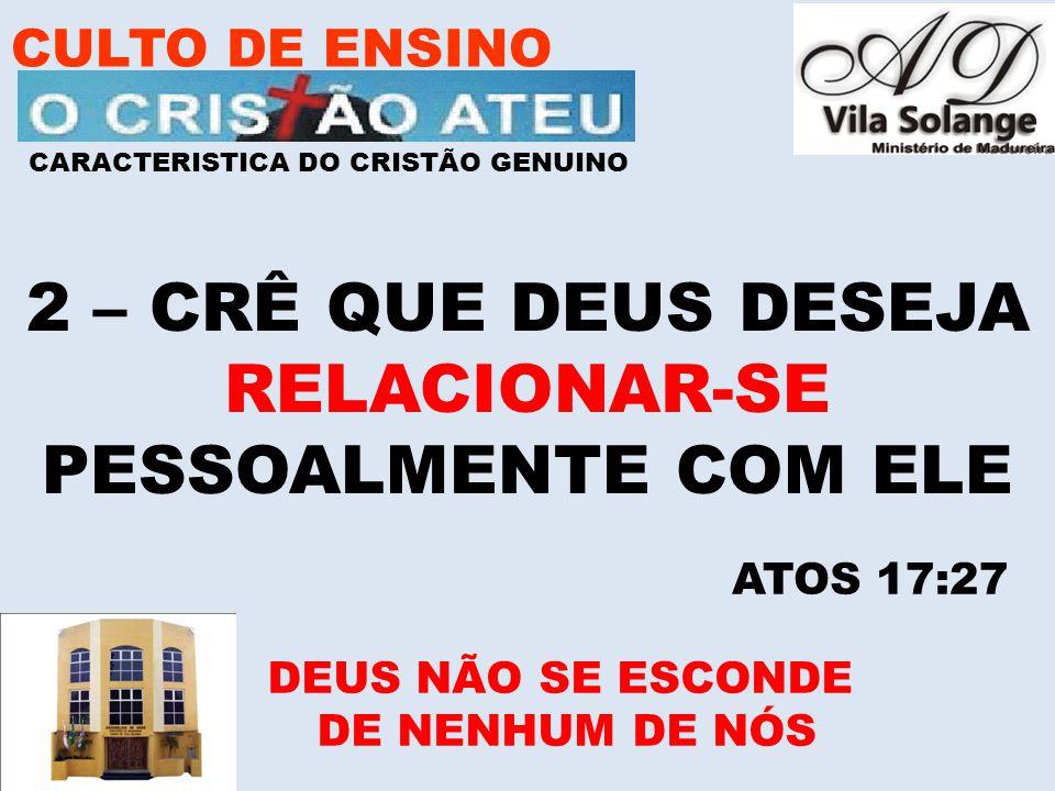 2 – CRÊ QUE DEUS DESEJA RELACIONAR-SE PESSOALMENTE COM ELE