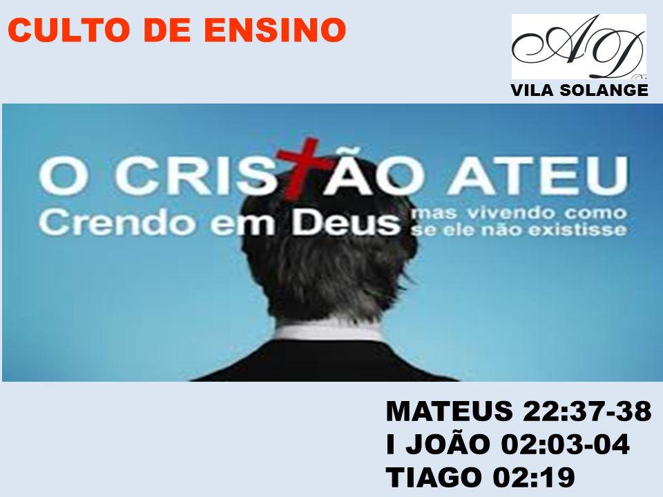 CULTO DE ENSINO MATEUS 22:37-38 I JOÃO 02:03-04 TIAGO 02:19