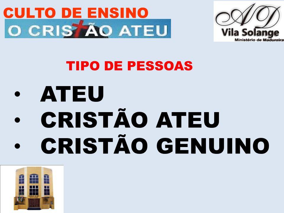 CULTO DE ENSINO TIPO DE PESSOAS ATEU CRISTÃO ATEU CRISTÃO GENUINO