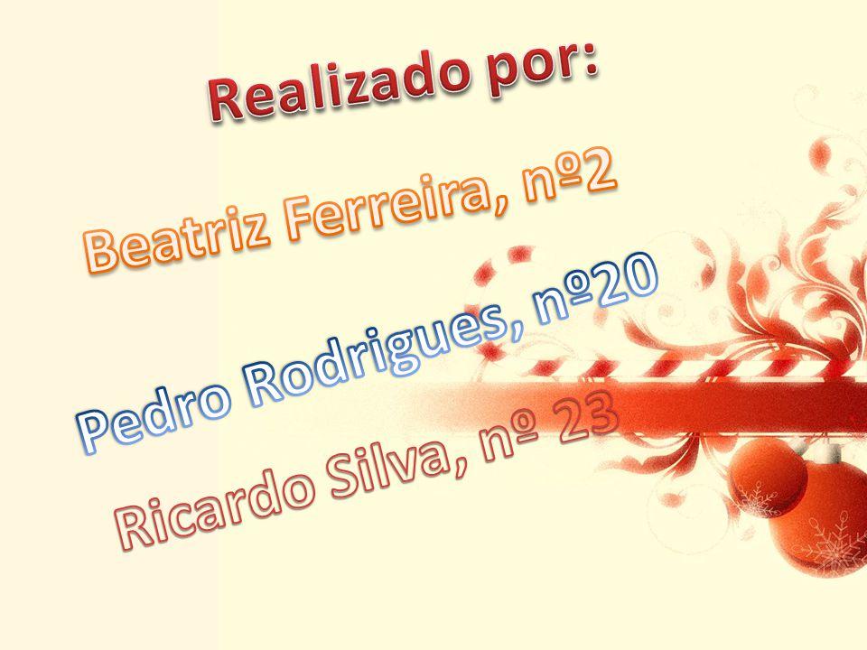 Realizado por: Beatriz Ferreira, nº2 Pedro Rodrigues, nº20 Ricardo Silva, nº 23