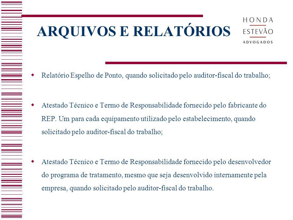 ARQUIVOS E RELATÓRIOS Relatório Espelho de Ponto, quando solicitado pelo auditor-fiscal do trabalho;
