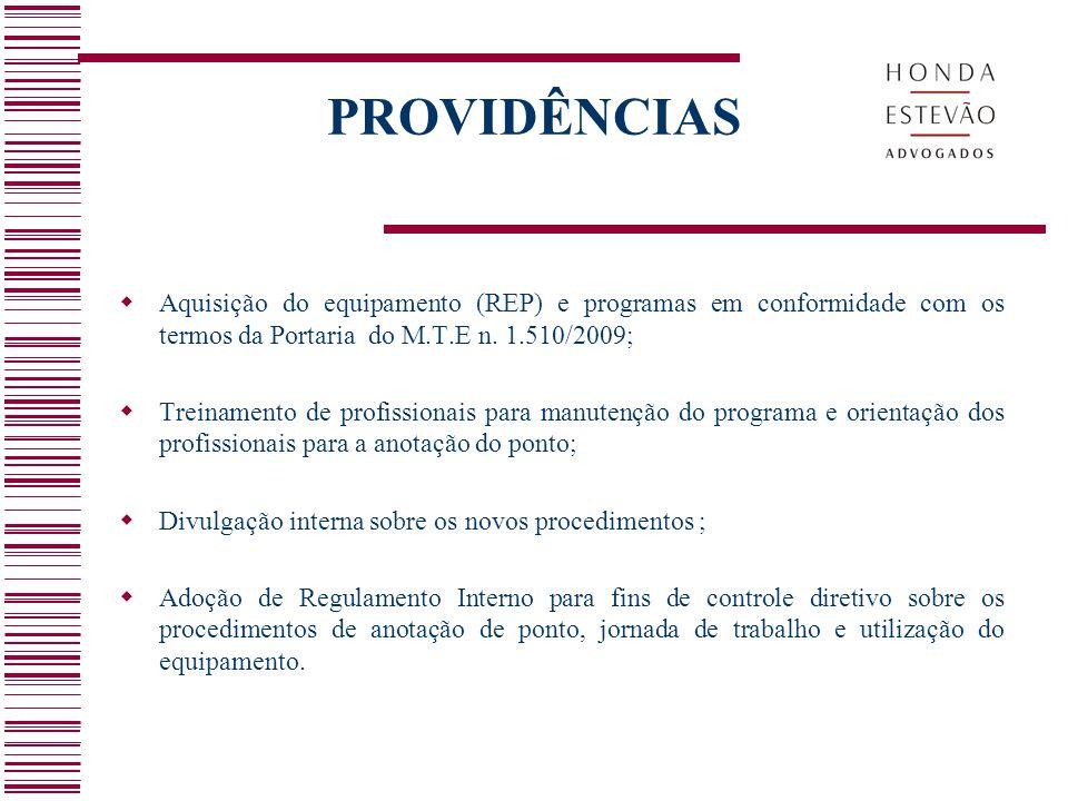 PROVIDÊNCIAS Aquisição do equipamento (REP) e programas em conformidade com os termos da Portaria do M.T.E n. 1.510/2009;