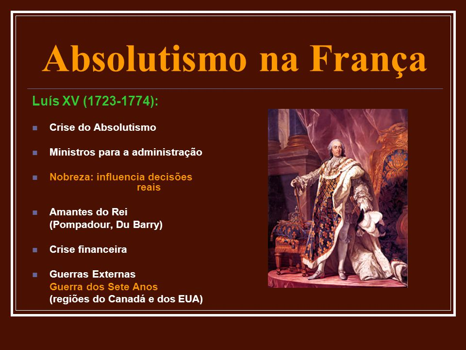 Absolutismo na França Luís XV (1723-1774): Crise do Absolutismo