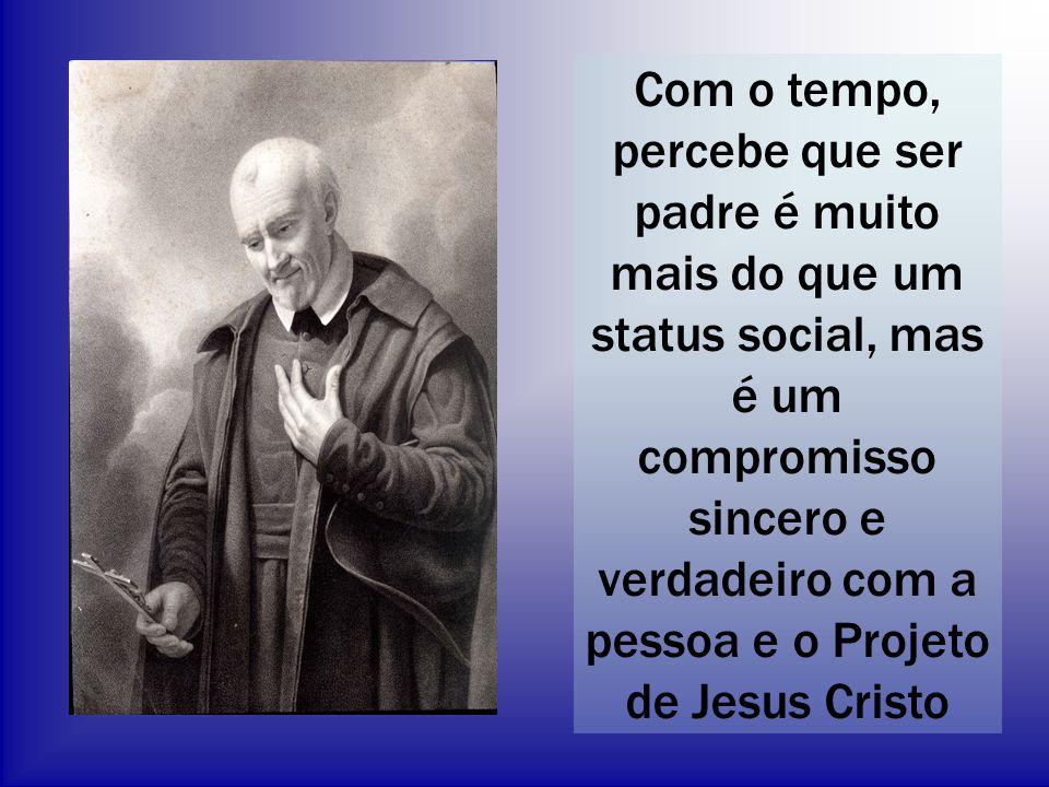 Com o tempo, percebe que ser padre é muito mais do que um status social, mas é um compromisso sincero e verdadeiro com a pessoa e o Projeto de Jesus Cristo
