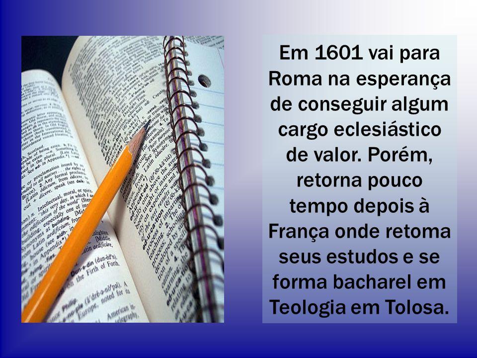 Em 1601 vai para Roma na esperança de conseguir algum cargo eclesiástico de valor.