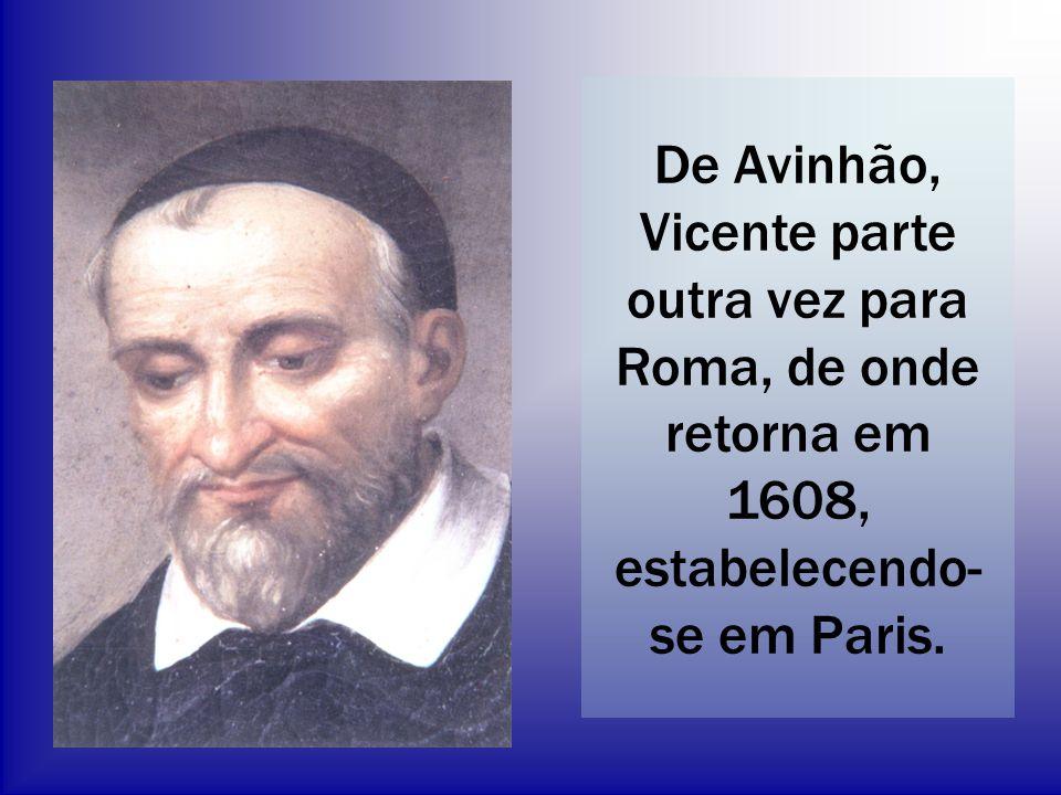De Avinhão, Vicente parte outra vez para Roma, de onde retorna em 1608, estabelecendo-se em Paris.