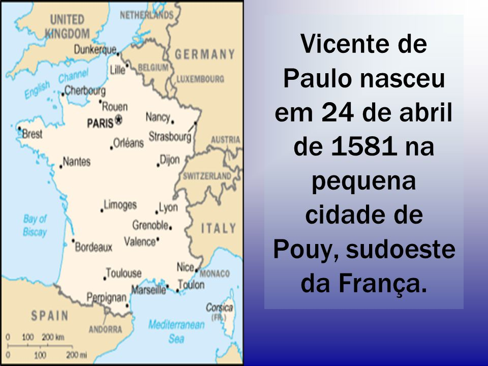 Vicente de Paulo nasceu em 24 de abril de 1581 na pequena cidade de Pouy, sudoeste da França.