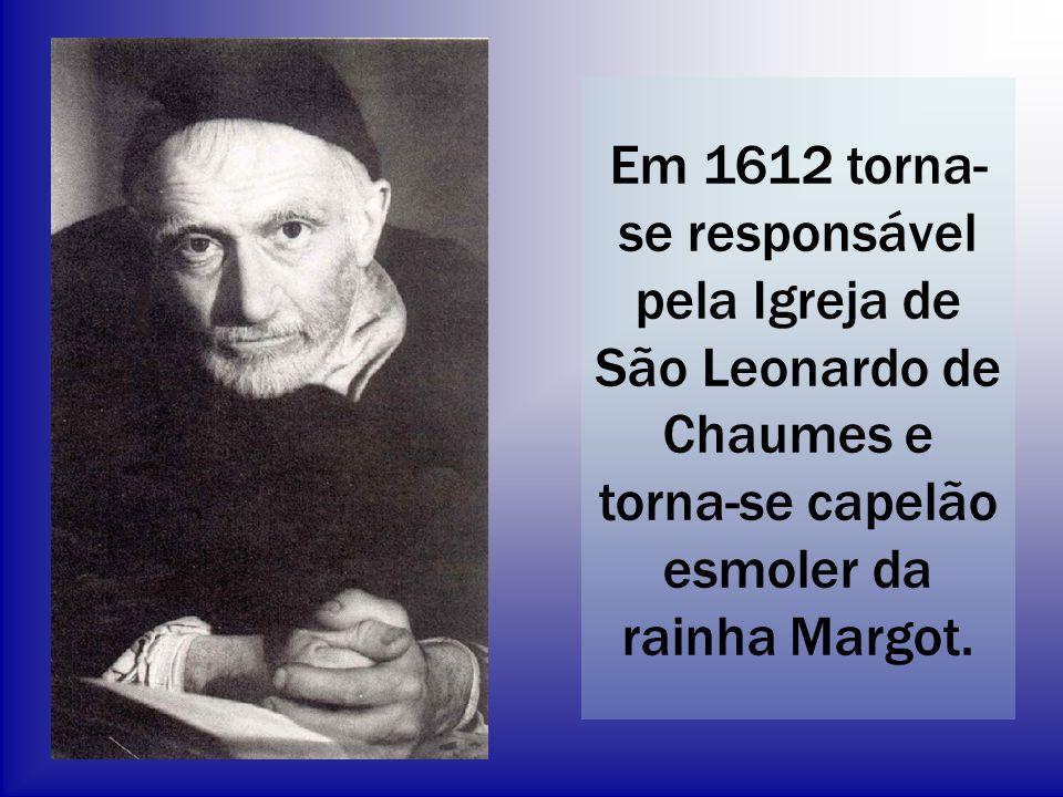 Em 1612 torna-se responsável pela Igreja de São Leonardo de Chaumes e torna-se capelão esmoler da rainha Margot.