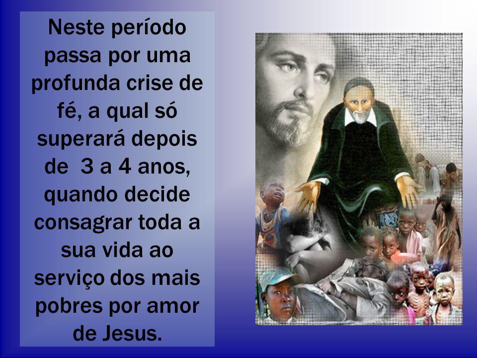 Neste período passa por uma profunda crise de fé, a qual só superará depois de 3 a 4 anos, quando decide consagrar toda a sua vida ao serviço dos mais pobres por amor de Jesus.
