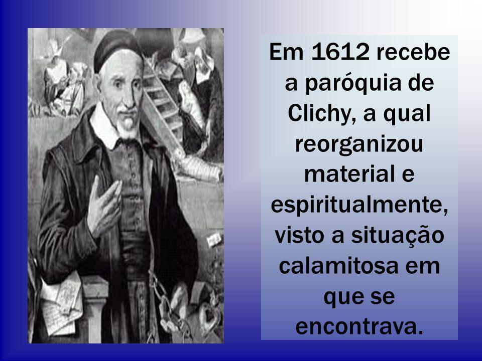Em 1612 recebe a paróquia de Clichy, a qual reorganizou material e espiritualmente, visto a situação calamitosa em que se encontrava.