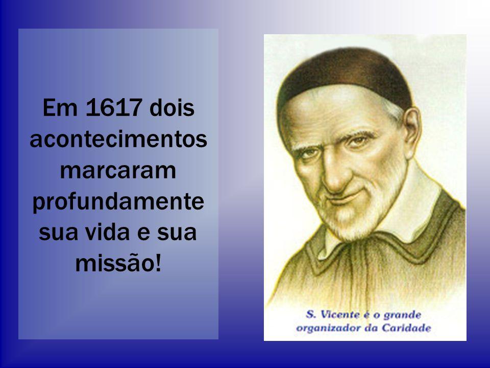 Em 1617 dois acontecimentos marcaram profundamente sua vida e sua missão!