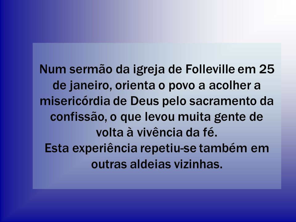 Num sermão da igreja de Folleville em 25 de janeiro, orienta o povo a acolher a misericórdia de Deus pelo sacramento da confissão, o que levou muita gente de volta à vivência da fé.
