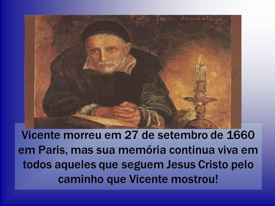 Vicente morreu em 27 de setembro de 1660 em Paris, mas sua memória continua viva em todos aqueles que seguem Jesus Cristo pelo caminho que Vicente mostrou!