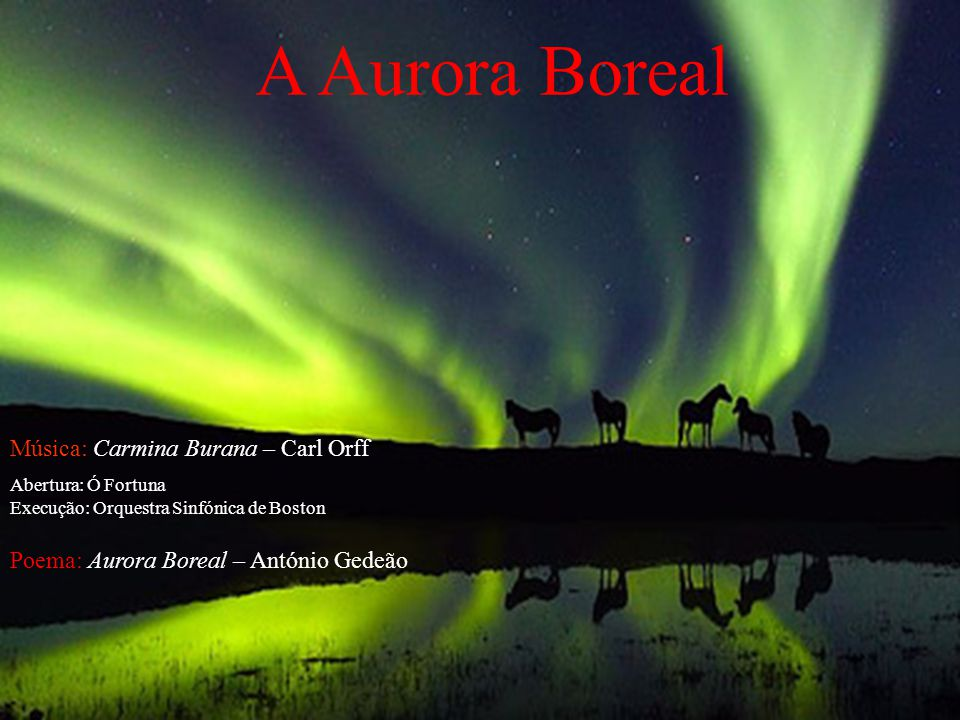 A Aurora Boreal Música: Carmina Burana – Carl Orff