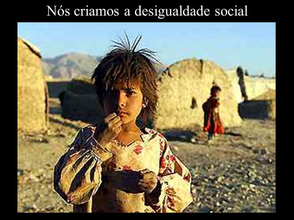 Nós criamos a desigualdade social
