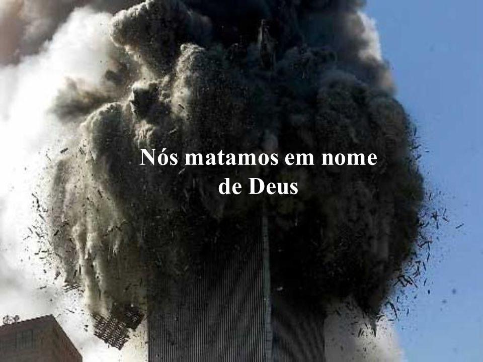 Nós matamos em nome de Deus