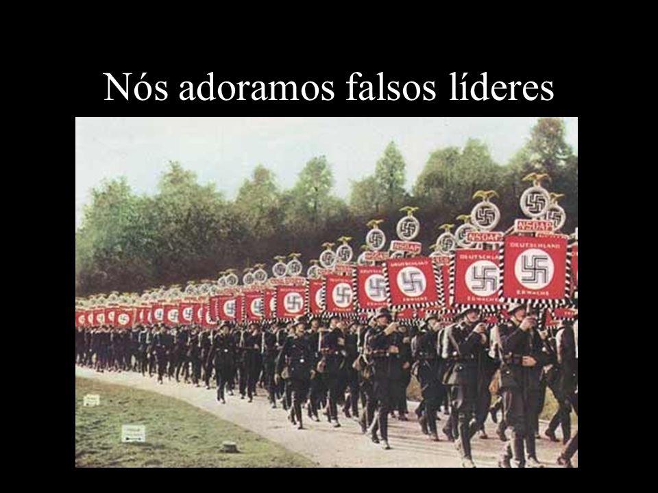 Nós adoramos falsos líderes