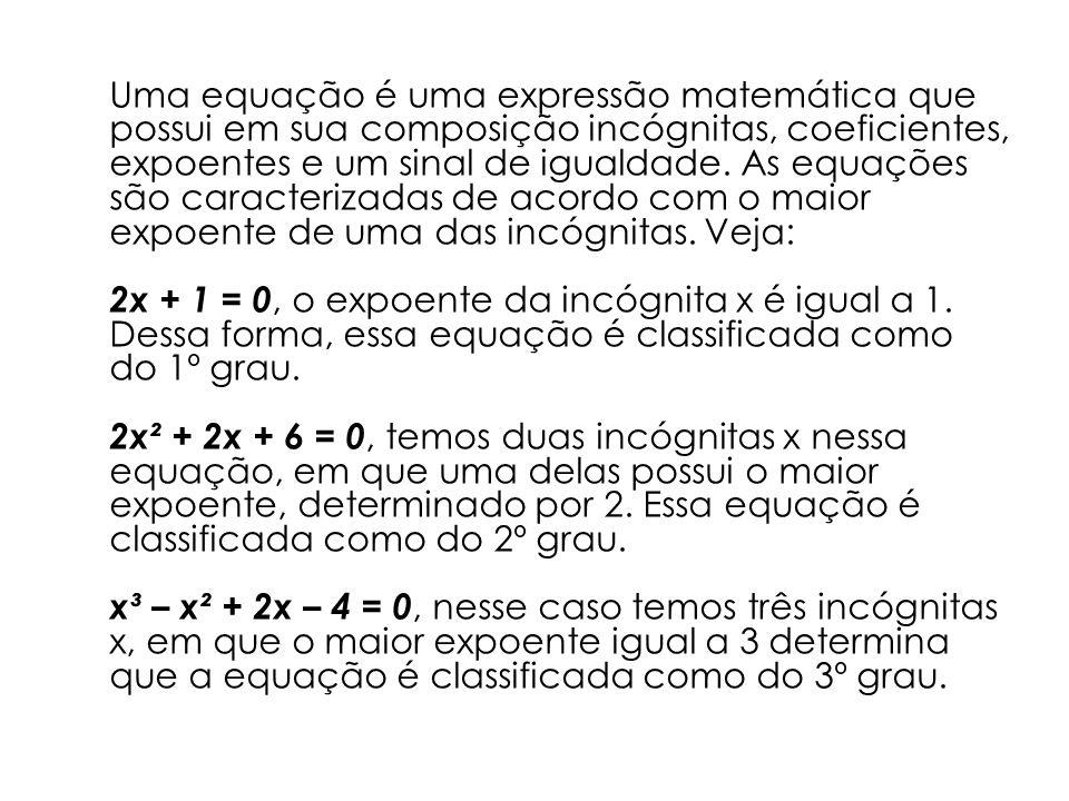 Uma equação é uma expressão matemática que possui em sua composição incógnitas, coeficientes, expoentes e um sinal de igualdade.