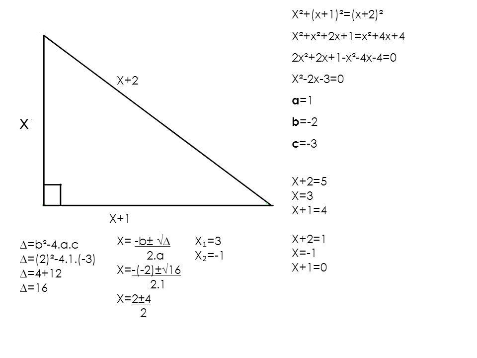 x X²+(x+1)²=(x+2)² X²+x²+2x+1=x²+4x+4 2x²+2x+1-x²-4x-4=0 X²-2x-3=0 a=1