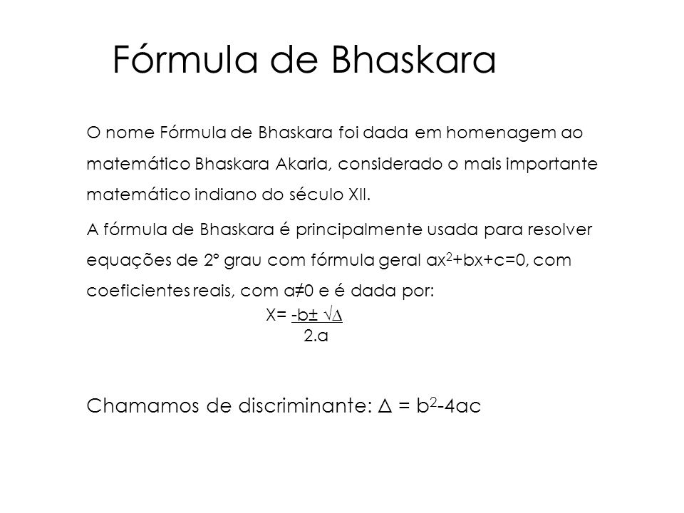Fórmula de Bhaskara Chamamos de discriminante: Δ = b2-4ac