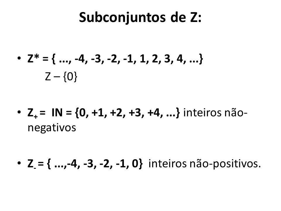 Subconjuntos de Z: Z* = { ..., -4, -3, -2, -1, 1, 2, 3, 4, ...}