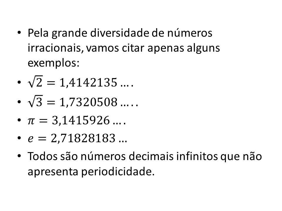 Pela grande diversidade de números irracionais, vamos citar apenas alguns exemplos: