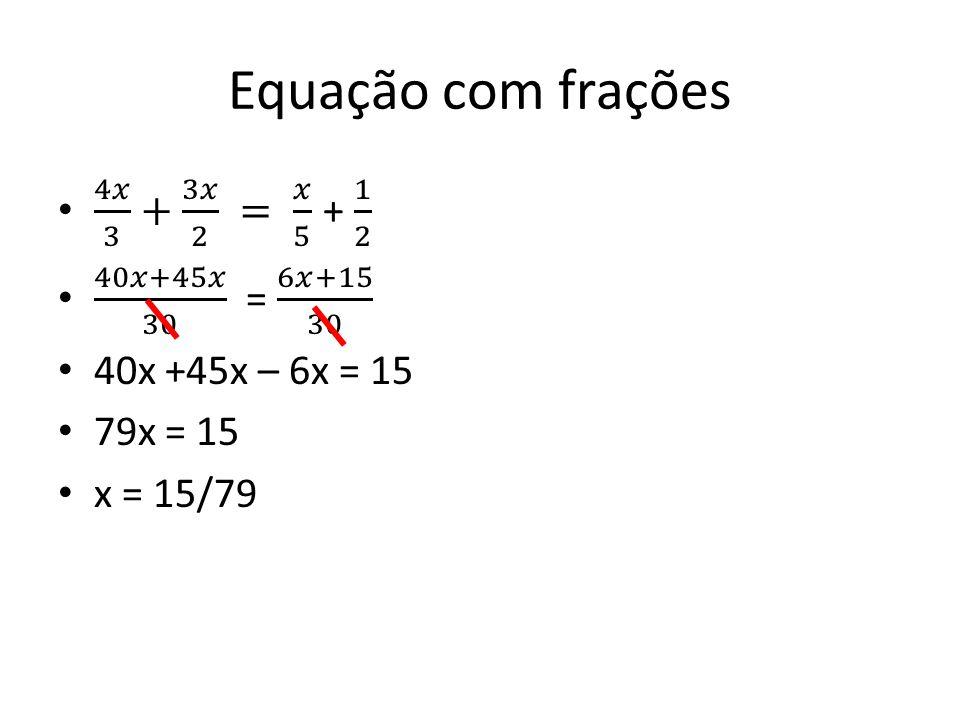 Equação com frações 4𝑥 3 + 3𝑥 2 = 𝑥 5 + 1 2 40𝑥+45𝑥 30 = 6𝑥+15 30