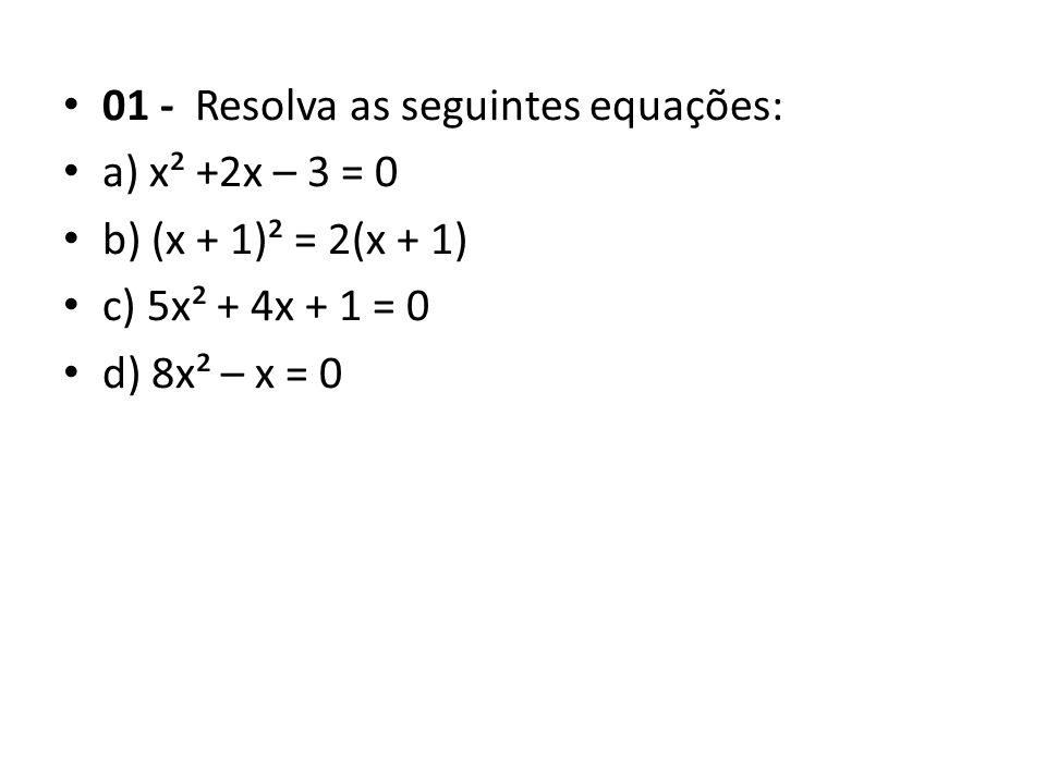 01 - Resolva as seguintes equações: