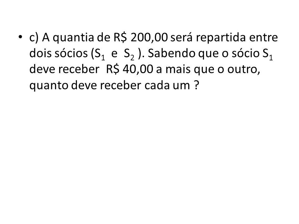 c) A quantia de R$ 200,00 será repartida entre dois sócios (S1 e S2 )