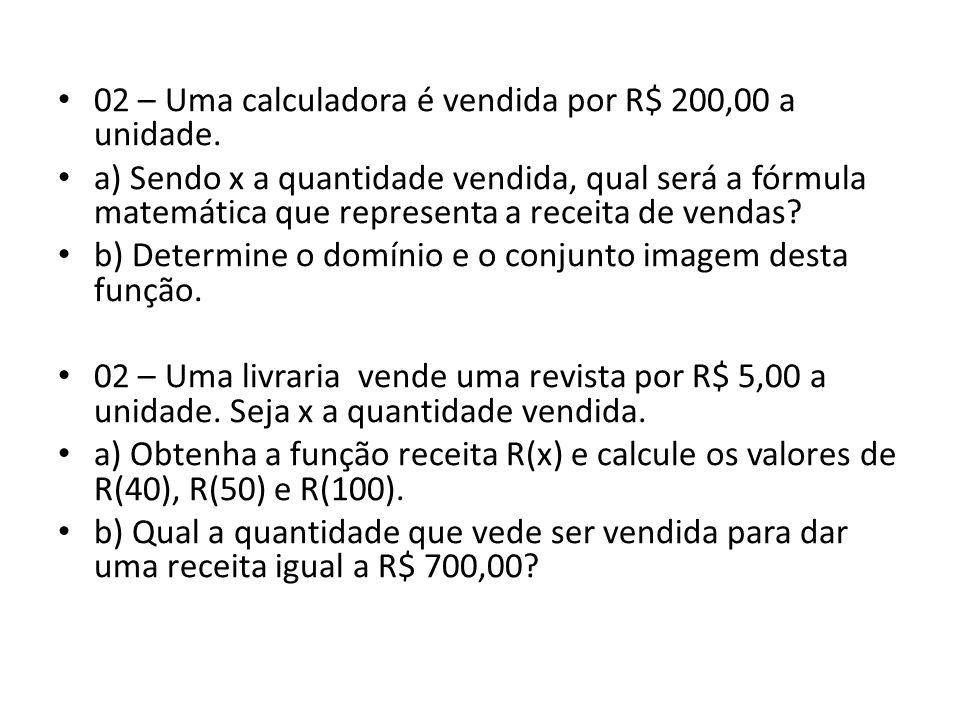 02 – Uma calculadora é vendida por R$ 200,00 a unidade.