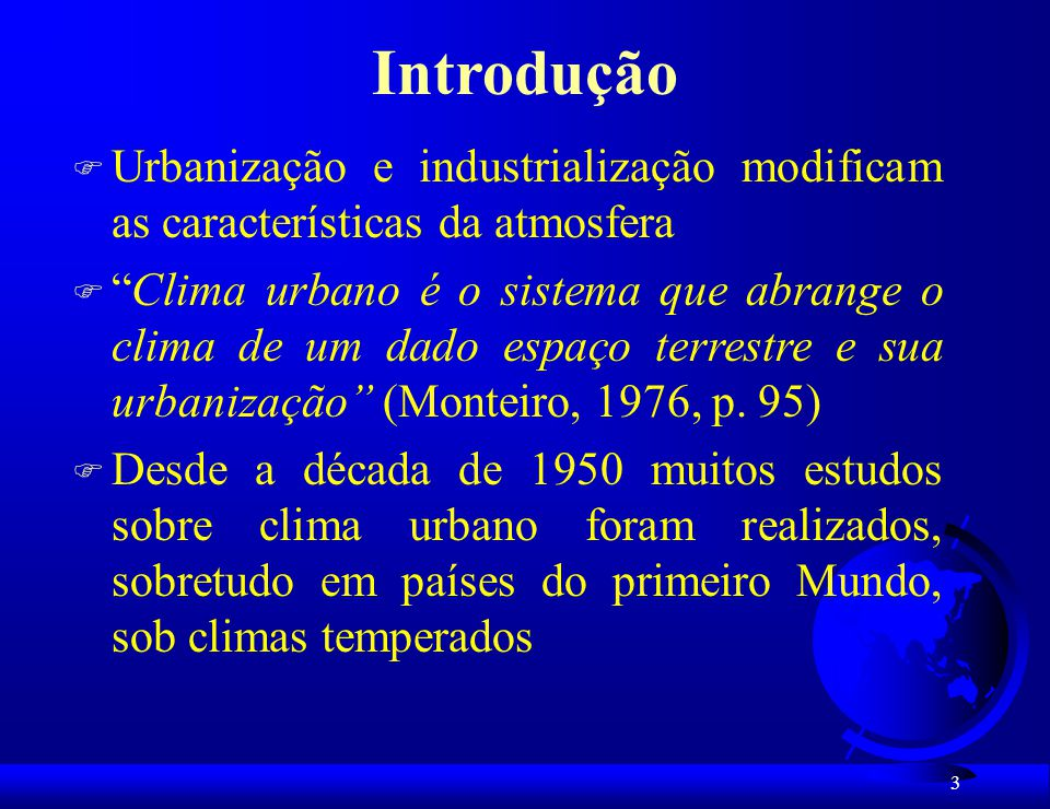 Introdução Urbanização e industrialização modificam as características da atmosfera.