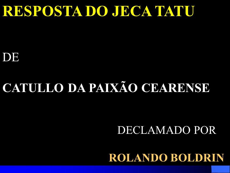 RESPOSTA DO JECA TATU DE CATULLO DA PAIXÃO CEARENSE DECLAMADO POR