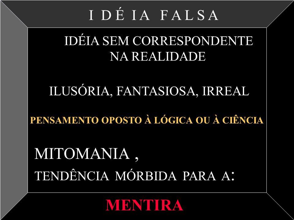 MITOMANIA , MENTIRA I D É I A F A L S A NA REALIDADE