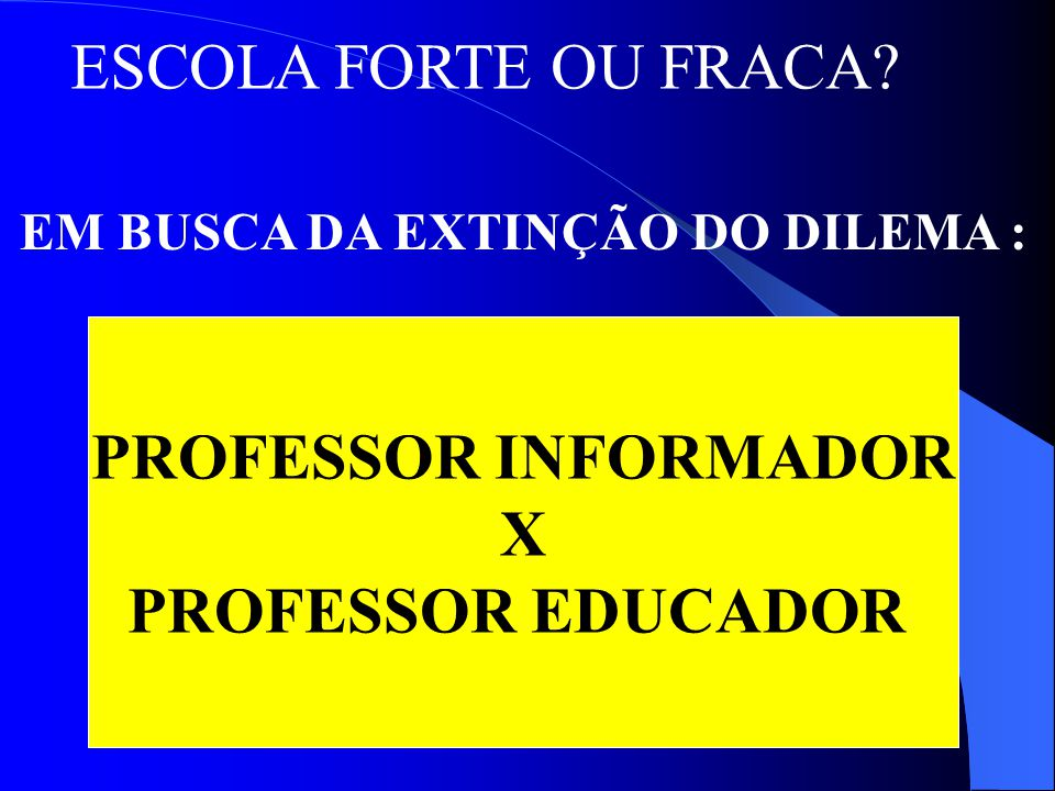 PROFESSOR INFORMADOR X PROFESSOR EDUCADOR