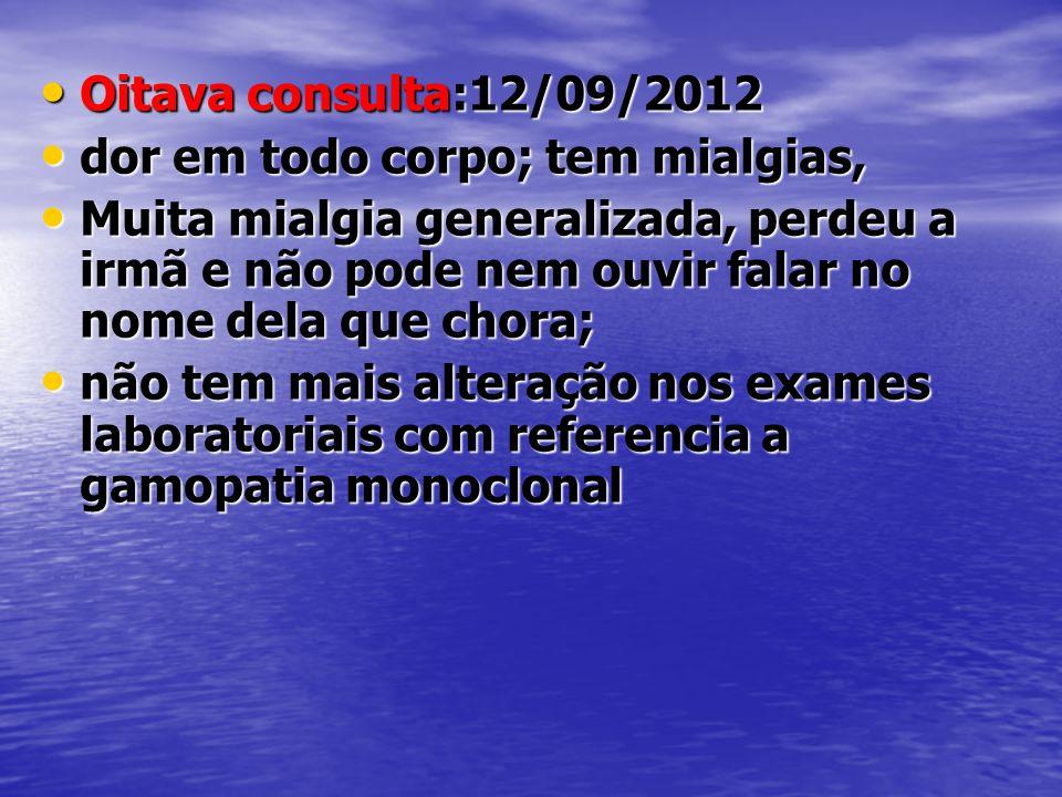 Oitava consulta:12/09/2012 dor em todo corpo; tem mialgias,