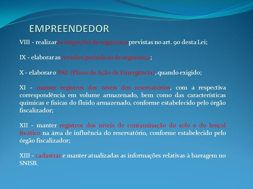 EMPREENDEDOR VIII - realizar as inspeções de segurança previstas no art. 9o desta Lei; IX - elaborar as revisões periódicas de segurança;