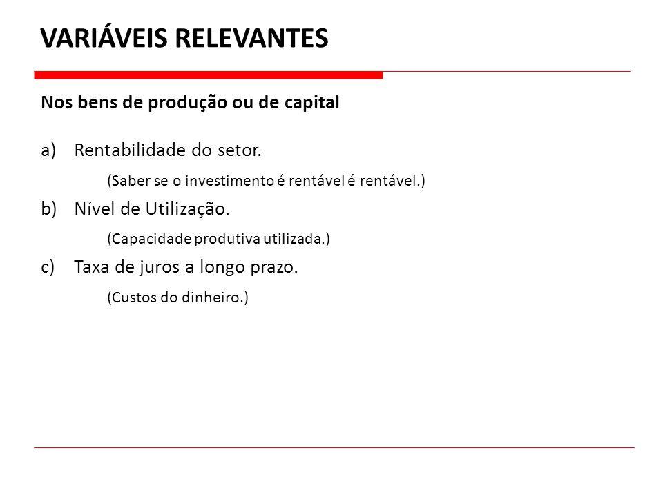 VARIÁVEIS RELEVANTES Nos bens de produção ou de capital