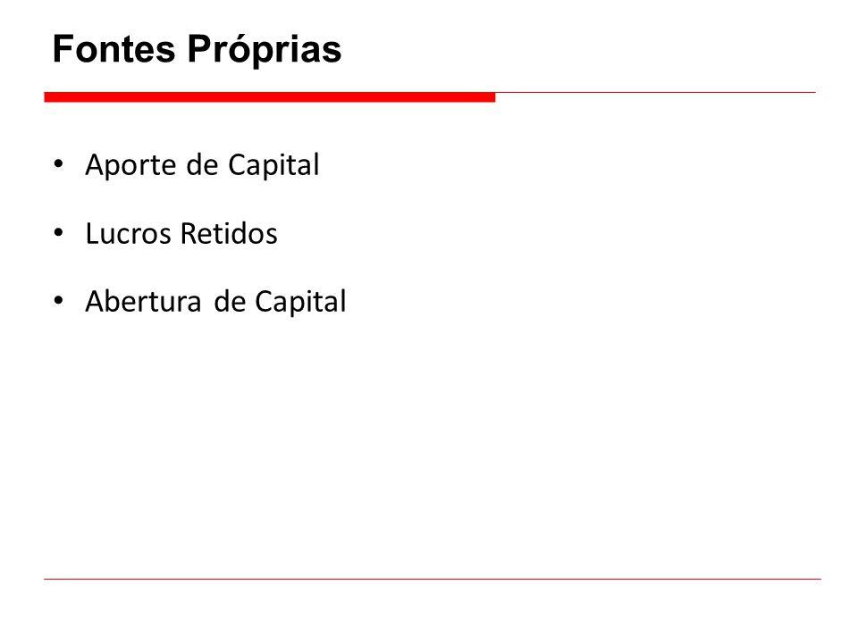 Fontes Próprias Aporte de Capital Lucros Retidos Abertura de Capital