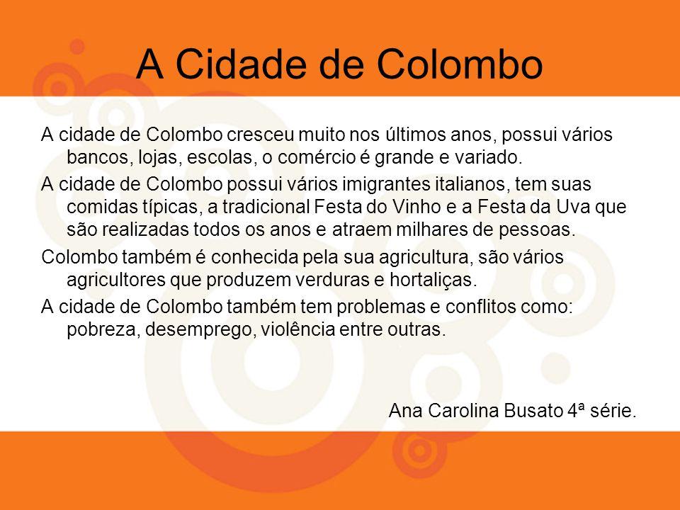 A Cidade de Colombo A cidade de Colombo cresceu muito nos últimos anos, possui vários bancos, lojas, escolas, o comércio é grande e variado.