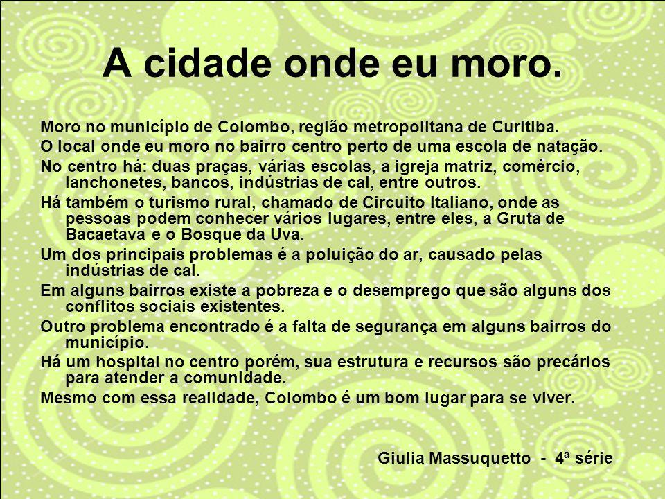 A cidade onde eu moro. Moro no município de Colombo, região metropolitana de Curitiba.