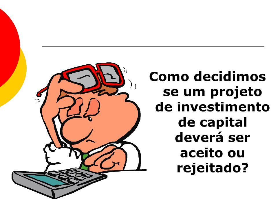 Como decidimos se um projeto de investimento de capital deverá ser aceito ou rejeitado