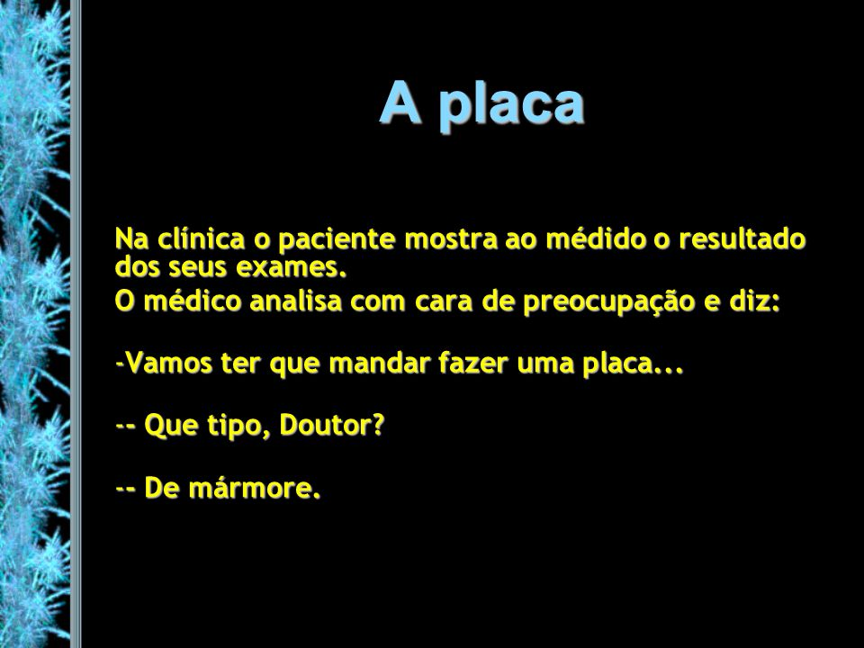 A placa Na clínica o paciente mostra ao médido o resultado dos seus exames. O médico analisa com cara de preocupação e diz: