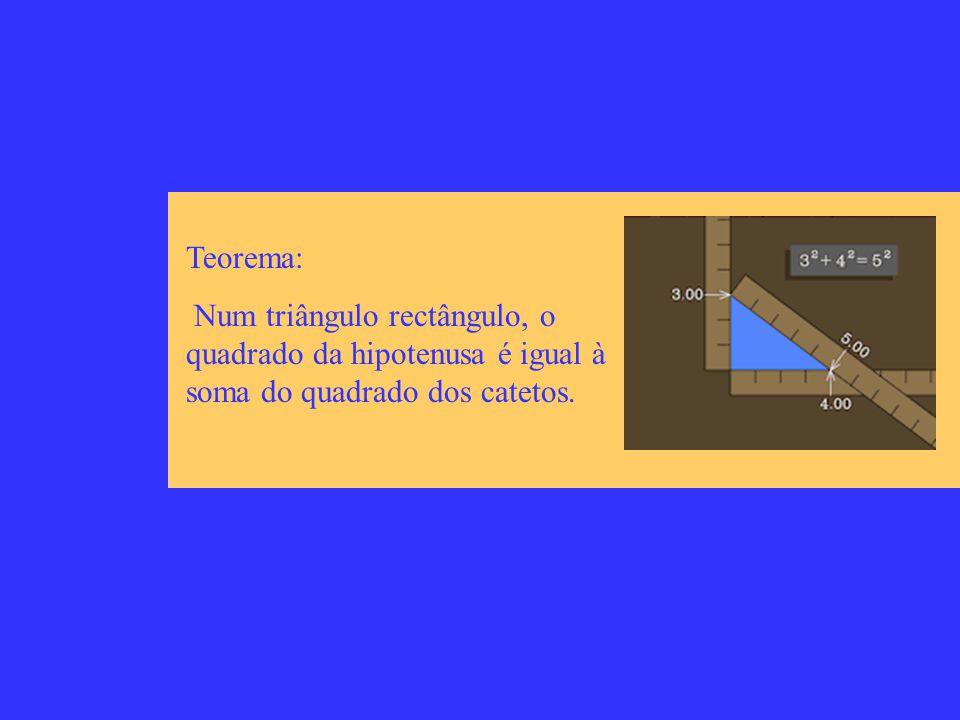Teorema: Num triângulo rectângulo, o quadrado da hipotenusa é igual à soma do quadrado dos catetos.