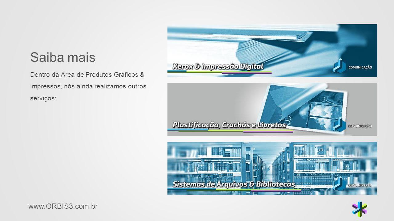 Saiba mais Dentro da Área de Produtos Gráficos & Impressos, nós ainda realizamos outros serviços: