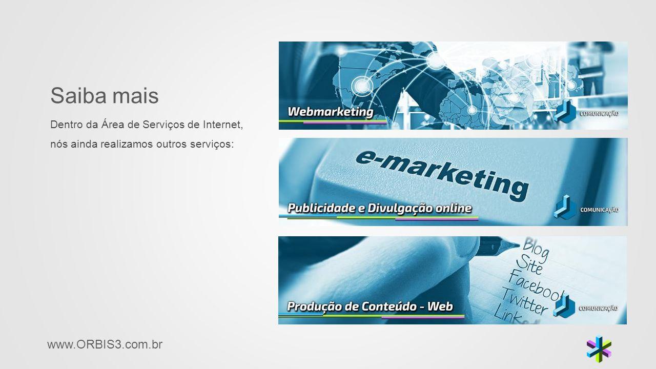 Saiba mais Dentro da Área de Serviços de Internet, nós ainda realizamos outros serviços: