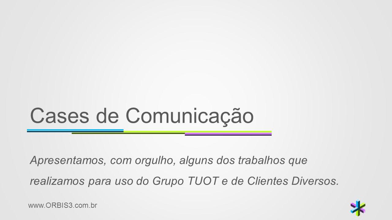Cases de Comunicação Apresentamos, com orgulho, alguns dos trabalhos que realizamos para uso do Grupo TUOT e de Clientes Diversos.