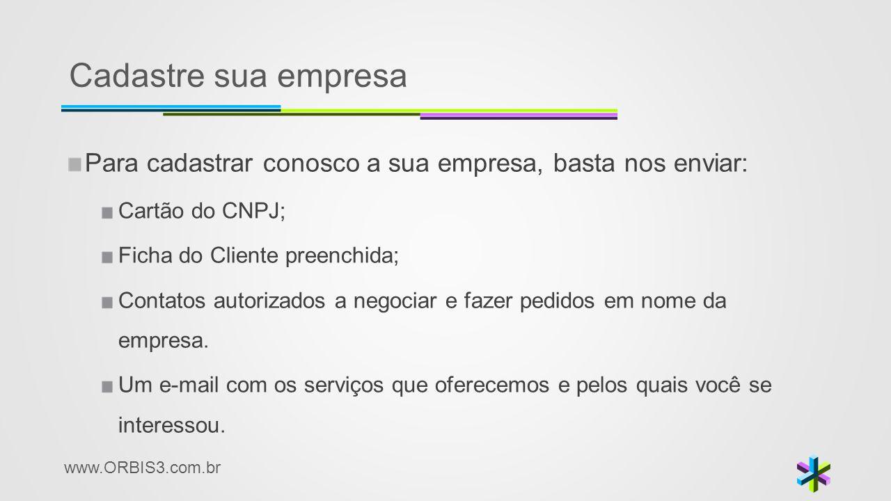 Cadastre sua empresa Para cadastrar conosco a sua empresa, basta nos enviar: Cartão do CNPJ; Ficha do Cliente preenchida;